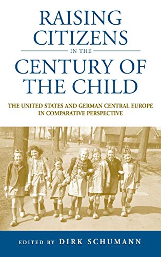 9781845456962: Raising Citizens in the 'Century of the Child': The United States and German Central Europe in Comparative Perspective (Studies in German History)