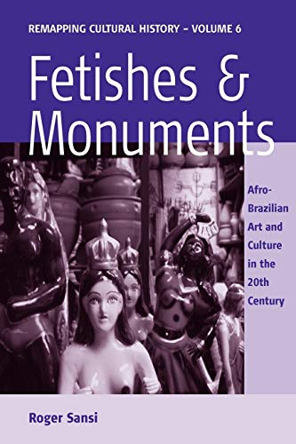 9781845457112: Fetishes and Monuments: Afro-Brazilian Art and Culture in the 20th Century (Remapping Cultural History)