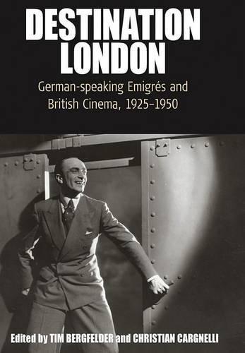9781845457143: Destination London: German-Speaking EmigrA (c)s and British Cinema, 1925-1950 (Film Europa)
