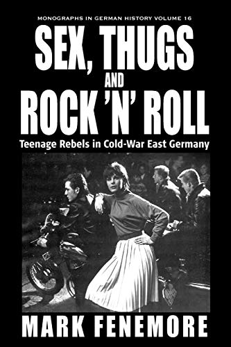 9781845457181: Sex, Thugs and Rock 'N' Roll: Teenage Rebels in Cold-War East Germany (Monographs in German History)