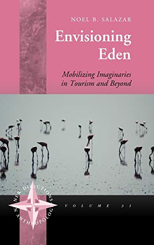 9781845457600: Envisioning Eden: Mobilizing Imaginaries in Tourism and Beyond (New Directions in Anthropology)