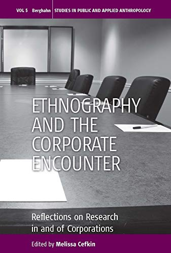 9781845457778: Ethnography and the Corporate Encounter: Reflections on Research in and of Corporations (Studies in Public and Applied Anthropology)