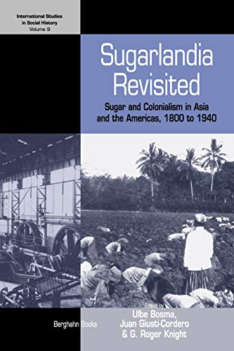 9781845457846: Sugarlandia Revisited: Sugar and Colonialism in Asia and the Americas, 1800-1940 (International Studies in Social History)
