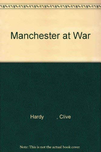 Manchester at War (1845470966) by Clive HARDY