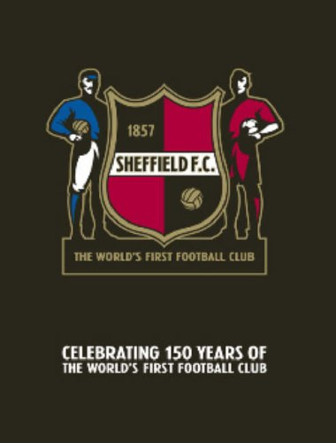 Clebrating 150 Years Of The Worlds First Football Club: 1857 Sheffield F. C.: Steven Hutton, Graham...