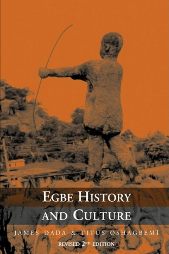 Egbe History and Culture - 2nd Edition: Dada, James, Oshagbemi, Titus