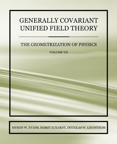 9781845494841: Generally Covariant Unified Field Theory - The Geometrization of Physics - Volume VII