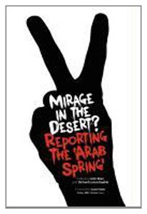 9781845495145: Mirage in the Desert? Reporting the 'Arab Spring'