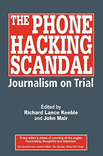 The Phone Hacking Scandal: Journalism on Trial: John Mair