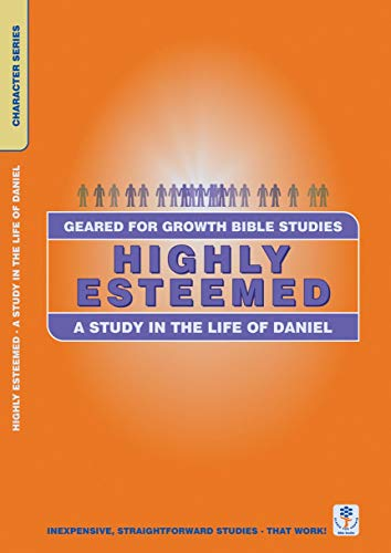 Highly Esteemed: A Study in the life of Daniel (Geared for Growth): Russell, Dorothy