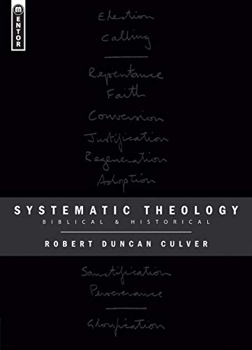 Systematic Theology: Biblical and Historical: Robert Duncan Culver