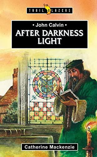 9781845500849: John Calvin: After Darkness Light (Trailblazers)