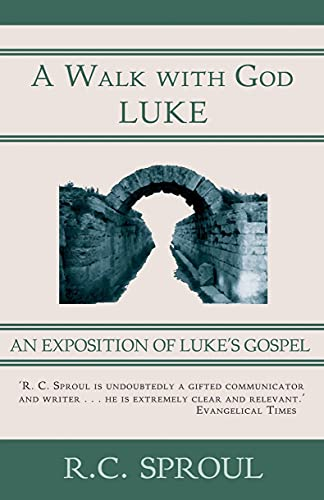 Walk With God: An Exposition of Luke's Gospel (9781845500948) by R.C. Sproul