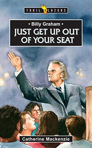 9781845500955: Billy Graham: Just get up out of your Seat (Trail Blazers)