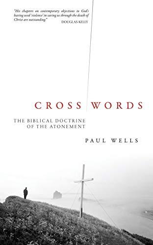 Cross Words: The Biblical Doctrine of the Atonement: Wells, Paul