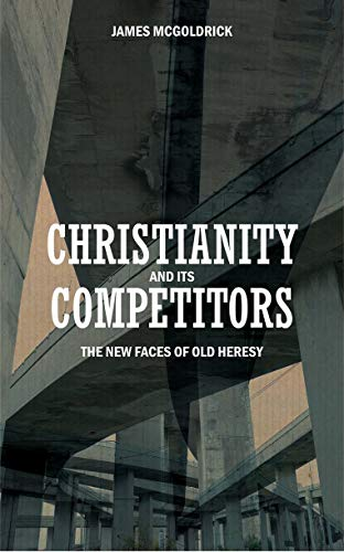 9781845501402: Christianity and its Competitors: The new faces of old heresy