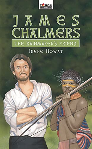 9781845501549: James Chalmers: The Rainmaker's Friend (Torchbearers)
