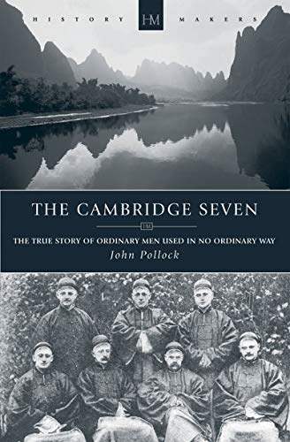 The Cambridge Seven: The True Story of Ordinary Men Used in No Ordinary Way (History Makers): John ...