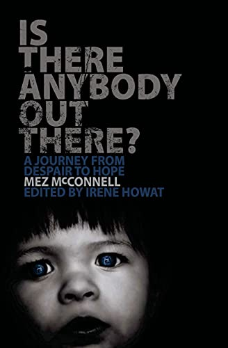 Is There Anybody Out There?: A Journey from Despair to Hope: McConnell, Mez; Howat, Irene (editor)