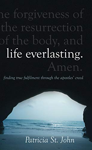 9781845502485: Life Everlasting: Finding True Fulfilment through the Apostles' Creed