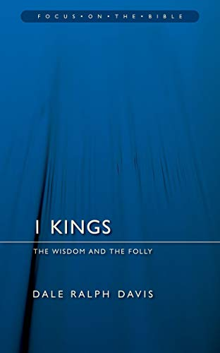 1 Kings: The Wisdom And the Folly (Focus on the Bible) (1845502515) by Dale Ralph Davis