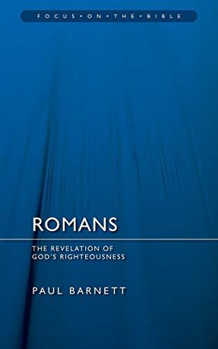 Romans: Revelation of God's Righteousness (Focus on the Bible): Paul Barnett