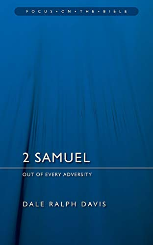 2 Samuel: Out of Every Adversity (Focus on the Bible Commentaries) (1845502701) by Dale Ralph Davis