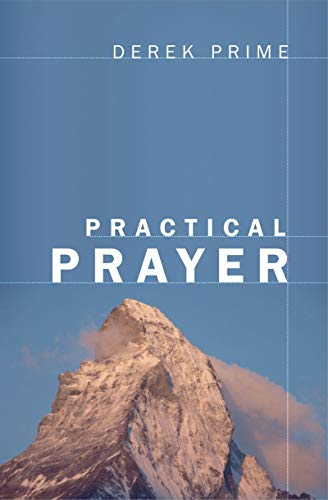 Practical Prayer (9781845503093) by Derek Prime