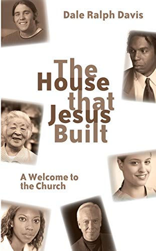 The House that Jesus Built: A Welcome to the Church (1845503120) by Dale Ralph Davis