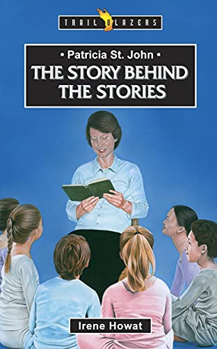 9781845503284: Patricia St. John: The Story Behind the Stories (Trailblazers)