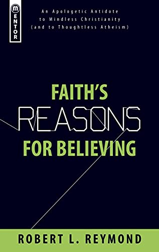 9781845503376: Faith's Reasons for Believing: An Apologetic Antidote to Mindless Christianity (and Thoughtless Atheism)