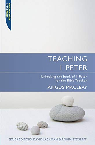 Teaching 1 Peter: Unlocking the book of 1 Peter for the Bible Teacher (Proclamation Trust): MacLeay...