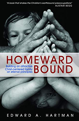 9781845503482: Homeward Bound: Building an Attractive Christ-centred Family on Eternal Principles