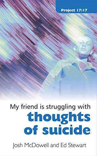 Struggling With Thoughts of Suicide (Project 17:17) (9781845503574) by Josh McDowell; Ed Stewart