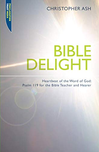 Bible Delight: Heartbeat of the Word of God: Psalm 119 for the Bible Teacher and Hearer