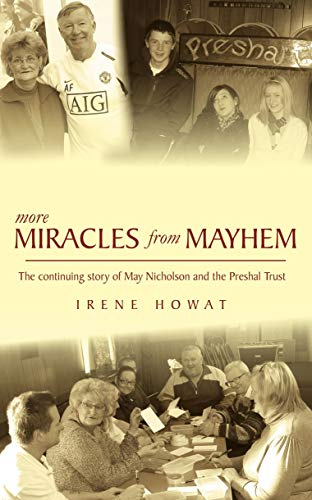 More Miracles from Mayhem: The Continuing Story of May Nicholson and the Presal Trust: Howat, Irene