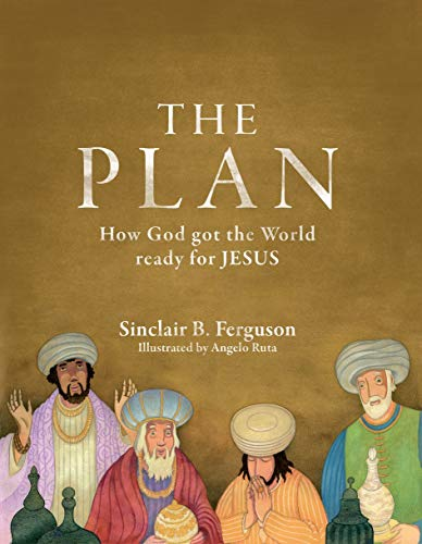 The Plan: How God got the World ready for Jesus (Colour Books) (1845504518) by Sinclair B. Ferguson