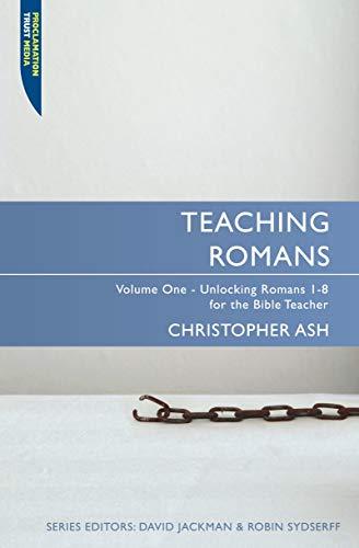 9781845504557: Teaching Romans: Volume 1: Unlocking Romans 1-8 for the Bible Teacher (Proclamation Trust)