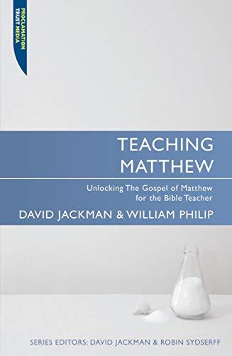 Teaching Matthew: Unlocking the Gospel of Matthew for the Bible Teacher (Proclamation Trust): ...