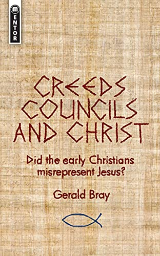 Creeds, Councils and Christ: Did the early Christians misrepresent Jesus?: Bray, Gerald