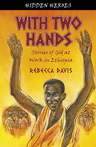 9781845505394: With Two Hands: True Stories of God at work in Ethiopia (Hidden Heroes)