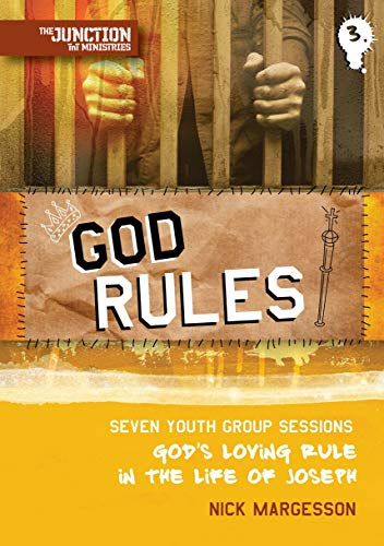 9781845505486: God Rules!: Book 3: Seven Youth Group Sessions, God's Loving Rule in the Life of Joseph (The Junction (TNT ministries))