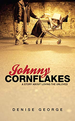 Johnny Cornflakes: A Story about Loving the Unloved (Biography) (9781845505516) by Denise George