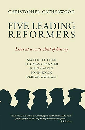 Five Leading Reformers: Lives at a Watershed of History (Biography) - Catherwood, Christopher