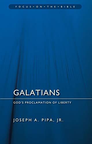 Galatians: God's Proclamation of Liberty (Focus on the Bible): Pipa Jr., Joseph A.