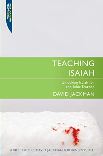 Teaching Isaiah: Unlocking Isaiah for the Bible Teacher (Proclamation Trust): David Jackman