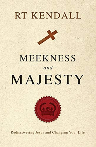 Meekness and Majesty: Rediscovering Jesus and Changing your Life (184550576X) by Kendall, R. T.