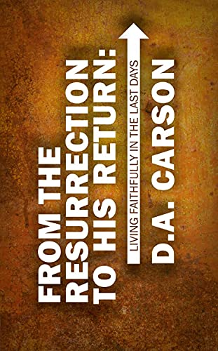 9781845505776: From the Resurrection to His Return: Living Faithfully in the Last Days