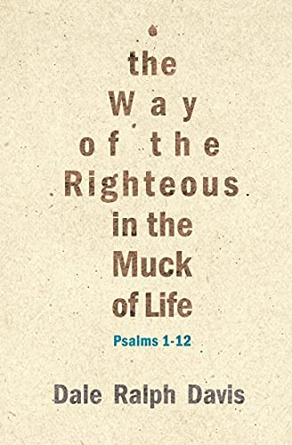 The Way of the Righteous in the Muck of Life: Psalms 1-12 (1845505816) by Dale Ralph Davis