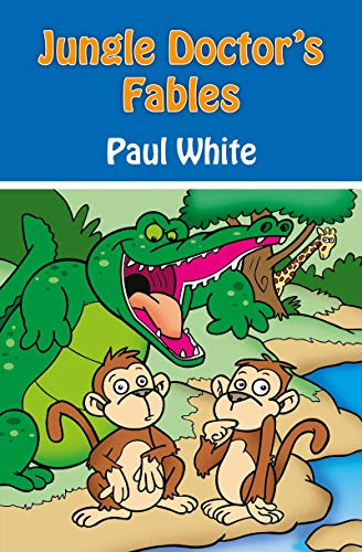 Jungle Doctor's Fables (Jungle Doctor Animal Stories): White, Paul